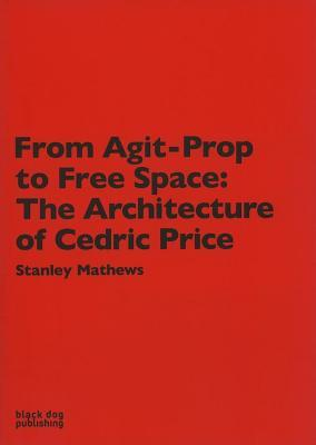 From Agit-prop to Free Space: The Architecture of Cedric Price  by  Stanley Mathews