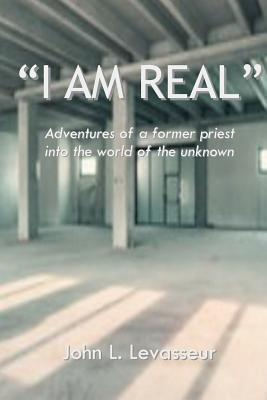 I Am Real  by  John L Levasseur