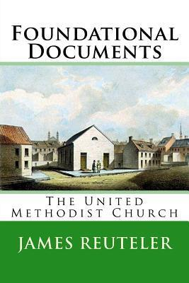Foundational Documents: The United Methodist Church  by  James T. Reuteler