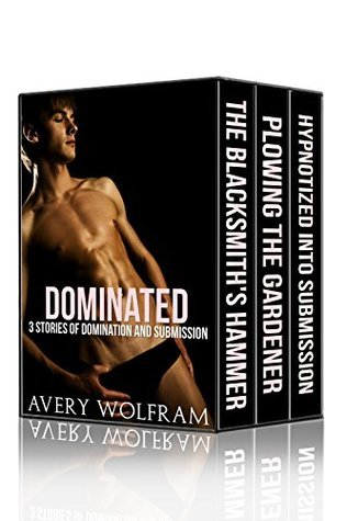 Dominated: 3 Stories of Domination and Submission Avery Wolfram