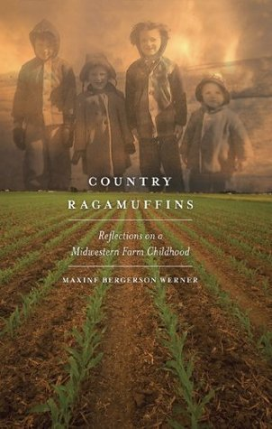 Country Ragamuffins: Reflections on a Midwestern Farm Childhood  by  Maxine Bergerson Werner
