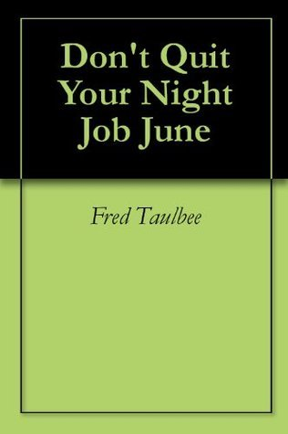 Dont Quit Your Night Job June Fred Taulbee