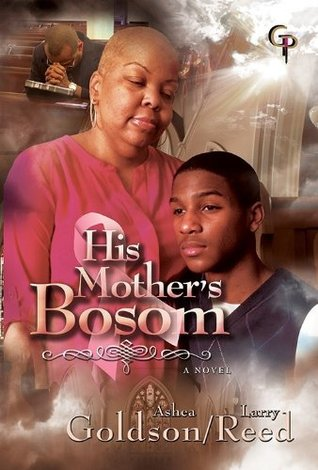 His Mothers Bosom  by  Ashea Goldson