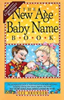 The New Age Baby Name Book: 3rd Edition: Completely Revised