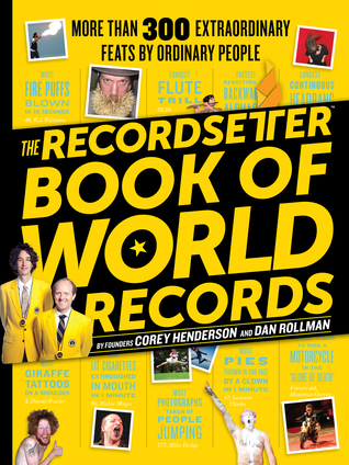 The RecordSetter Book of World Records: 300 + Extraordinary Feats  by  Ordinary People by Dan Rollman