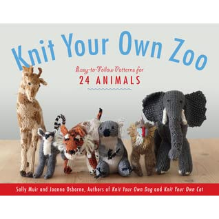Knit Your Own Zoo: Easy-to-Follow Patterns for 24 Animals - Sally Muir, Joanna Osborne