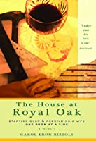 House at Royal Oak: Starting Over & Rebuilding a Life One Room at a Time