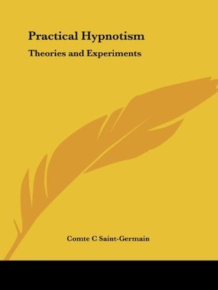 Practical Hypnotism: Theories and Experiments  by  Comte C. Saint Germain