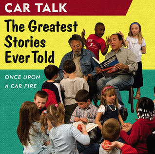 Car Talk: The Greatest Stories Ever Told: Once Upon a Car Fire . . . Ray Magliozzi