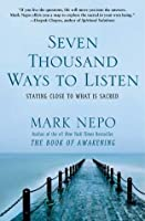 Seven Thousand Ways to Listen: Deepening Our Conversations with Ourselves, Each Other, and the World