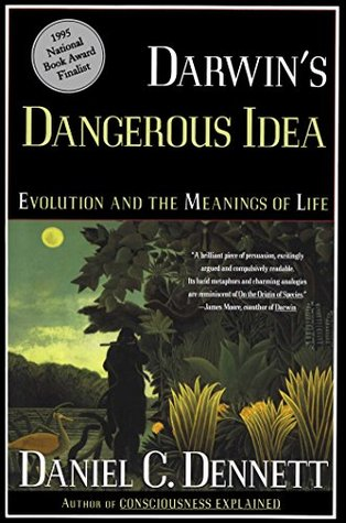 Darwins Dangerous Idea: Evolution and the Meaning of Life  by  Daniel C. Dennett