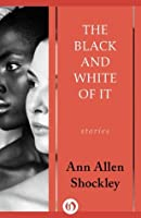 The Black and White of It: Stories
