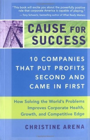 Cause for Success: 10 Companies That Put Profit Second and Came in First Christine Arena