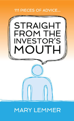Straight from the Investors Mouth: 111 Pieces of Advice for Entrepreneurs  by  Mary Lemmer