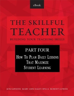 Part 4 - The Skillful Teacher: Building Your Teaching Skills  by  Jon Saphier