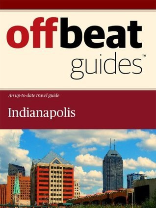 Indianapolis Travel Guide Offbeat Guides