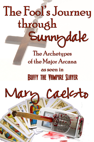 The Fools Journey Through Sunnydale: A Look At The Archetypes of The Major Arcana through Buffy The Vampire Slayer  by  Mary Caelsto