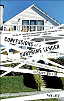 Confessions of a Subprime Lender: An Insider's Tale of Greed, Fraud, and Ignorance