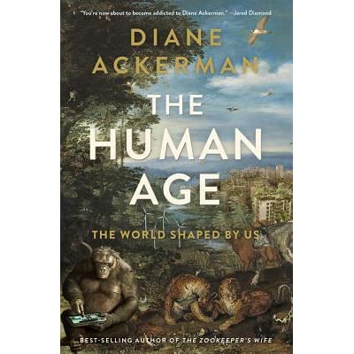 The Human Age: The World Shaped By Us - Diane Ackerman