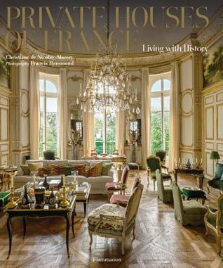 Private Houses of France: Living with History  by  Christiane De Nicolay Mazery