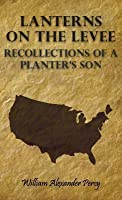 Lanterns On The Levee - Recollections Of A Planter's Son