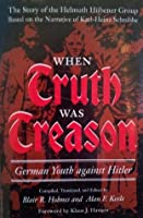 When Truth Was Treason: German Youth Against Hitler--The Story of the Helmuth Hubener Group