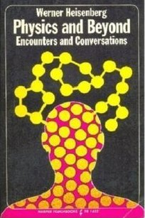 Physics and Beyond: Encounters & Conversations  by  Werner Heisenberg