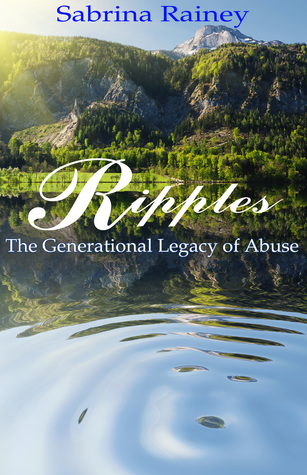 Ripples: The Generational Legacy of Abuse  by  Sabrina Rainey