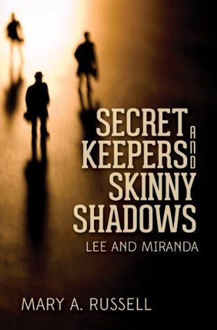 Secret Keepers and Skinny Shadows: Lee and Miranda  by  Mary A. Russell