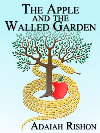 The Apple and the Walled Garden Adaiah Rishon
