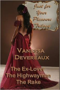 Just for Your Pleasure Trilogy: The Ex Lover, the Highwayman, the Rake  by  Vanessa Devereaux