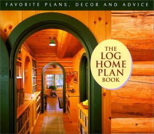 The Log Home Plan Book: Favorite Plans, Decor and Advice  by  Cindy Thiede