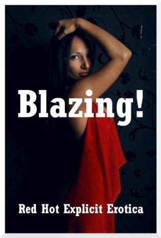 Blazing! Five Explicit Erotica Stories  by  Red Hot Explicit Erotica Press