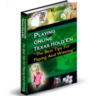 Playing Online Texas Hold Em: The Best Tips for Playing and Winning!  by  S.A. Morse