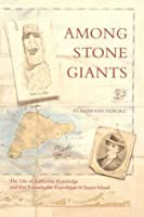 Among Stone Giants: The Life of Katherine Routledge and Her Remarkable Expedition to Easter Island