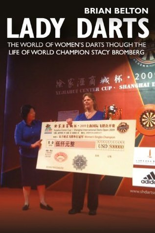 Lady Darts: The world of womens darts though the life of World Champion Stacy Bromberg  by  Brian Belton
