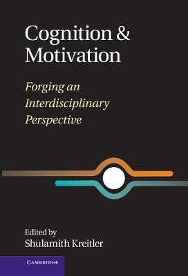 Cognition and Motivation: Forging an Interdisciplinary Perspective  by  Shulamith Kreitler