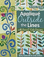 Applique Outside Lines with Piece O' Cake Designs: No Rules-No Ruler