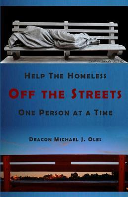 Help the Homeless Off the Streets One Person at a Time  by  Deacon Michael J Oles