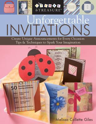 Unforgettable Invitations: Create Unique Announcements for Every Occasion - Tips & Techniques to Spark Your Imagination Melissa Collette Giles