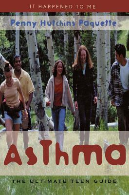 Asthma: The Ultimate Teen Guide Penny Hutchins Paquette