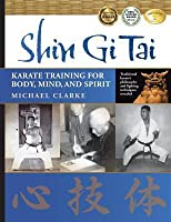 Shin GI Tai: Karate Training for Body, Mind, and Spirit