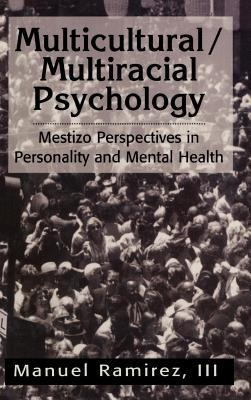 Multicultural/Multiracial Psychology: Mestizo Perspectives in Personality and Mental Health  by  Manuel III Ramirez