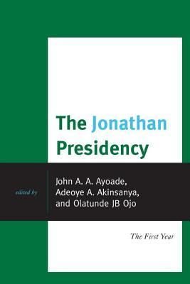 The Jonathan Presidency: The First Year John A. Ayoade