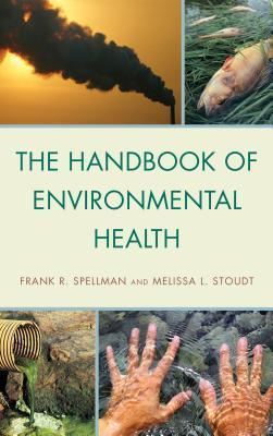 The Handbook of Environmental Health  by  Frank R. Spellman