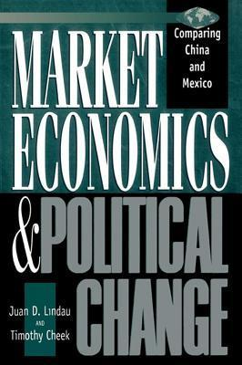 Market Economics And Political Change Comparing China And Mexico  by  Juan David Lindau