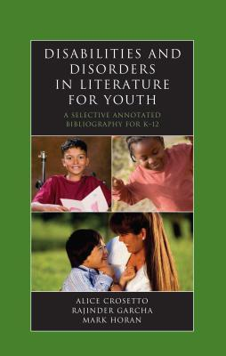 Disabilities and Disorders in Literature for Youth: A Selective Annotated Bibliography for K-12  by  Alice Crosetto