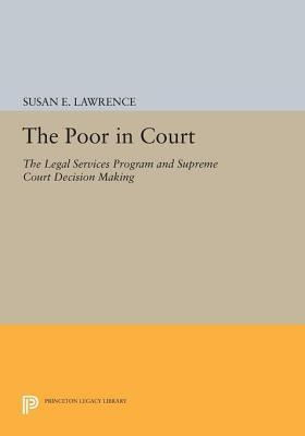 The Poor in Court: The Legal Services Program and Supreme Court Decision Making: The Legal Services Program and Supreme Court Decision Making Susan E. Lawrence