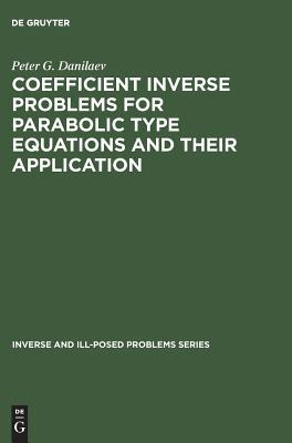 Inverse and Ill-Posed Problems Series, Coefficient Inverse Problems for Parabolic Type Equations and Their Application  by  P.G. Danilaev