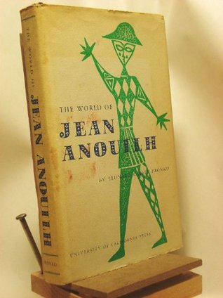 The World of Jean Anouilh (Perspectives in Criticism, #7)  by  Leonard C. Pronko